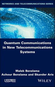 Quantum Communications in New Telecommunications Systems ebook by Malek Benslama,Achour Benslama,Skander Aris