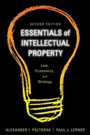 Essentials of Intellectual Property - Law, Economics, and Strategy ebook by Alexander I. Poltorak,Paul J. Lerner