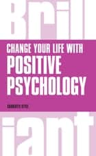 Change Your Life with Positive Psychology ebook by Charlotte Style