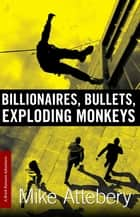 Billionaires, Bullets, Exploding Monkeys ebook by Mike Attebery