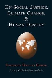 ON SOCIAL JUSTICE, CLIMATE CHANGE, AND HUMAN DESTINY ebook by Frederick Douglas Harper