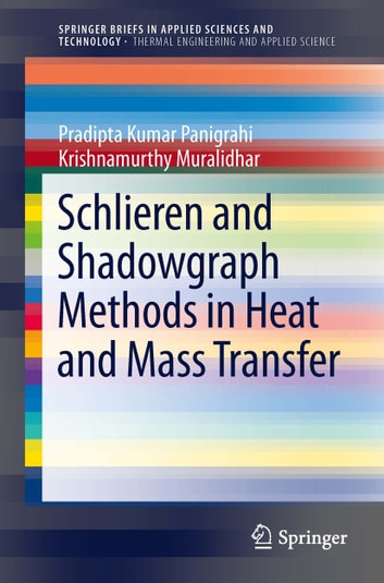 Schlieren and Shadowgraph Methods in Heat and Mass Transfer ebook by Pradipta Kumar Panigrahi,Krishnamurthy Muralidhar