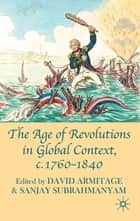 The Age of Revolutions in Global Context, c. 1760-1840 ebook by Professor David Armitage,Professor Sanjay Subrahmanyam