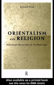 Orientalism and Religion ebook by King, Richard