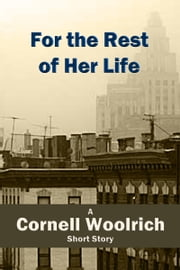 For the Rest of Her Life ebook by Cornell Woolrich