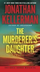 The Murderer's Daughter - A Novel eBook by Jonathan Kellerman