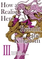 How a Realist Hero Rebuilt the Kingdom (Manga Version) Volume 3 ebook by Dojyomaru, Satoshi Ueda, Sean McCann