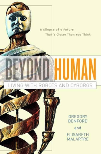 Beyond Human - Living with Robots and Cyborgs ebook by Elisabeth Malartre,Gregory Benford