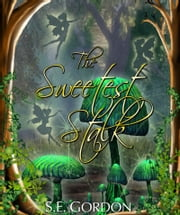 The Sweetest Stalk ebook by S.E. Gordon