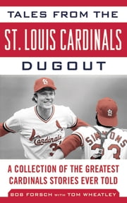 Tales from the St. Louis Cardinals Dugout - A Collection of the Greatest Cardinals Stories Ever Told ebook by Bob Forsch,Tom Wheatley