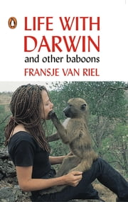 Life With Darwin and other baboons ebook by Fransje van Riel