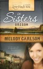 Love Finds You in Sisters, Oregon ebook by Melody Carlson