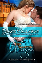 Her Wanton Wager (Mayhem in Mayfair #2) ebook by Grace Callaway