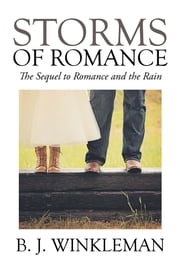 Storms of Romance - The Sequel to Romance and the Rain ebook by B. J. Winkleman