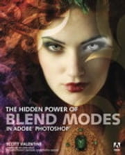 The Hidden Power of Blend Modes in Adobe Photoshop ebook by Scott Valentine