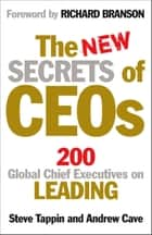 The New Secrets of CEOs - 200 Global Chief Executives on Leading ebook by Steve Tappin, Andrew Cave