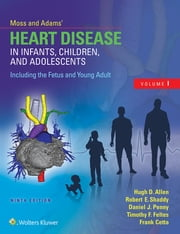 Moss & Adams' Heart Disease in Infants, Children, and Adolescents, Including the Fetus and Young Adult ebook by Hugh D. Allen