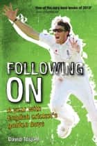 Following On: A year with English cricket's golden boys ebook by David Tossell
