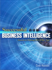 Successful Business Intelligence: Secrets to Making BI a Killer App ebook by Cindi Howson