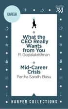 Harper Business Omnibus: What the CEO Really Wants from You; Mid-Career Crisis ebook by HarperCollins Publishers India