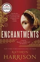 Enchantments - A novel of Rasputin's daughter and the Romanovs ebook by Kathryn Harrison