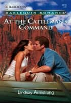 At the Cattleman's Command ebook by Lindsay Armstrong