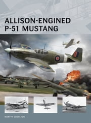 Allison-Engined P-51 Mustang ebook by Martyn Chorlton,Adam Tooby,Richard Chasemore,Mr Palmer