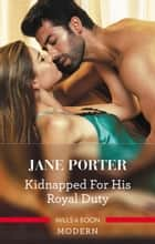 Kidnapped For His Royal Duty ebook by Jane Porter
