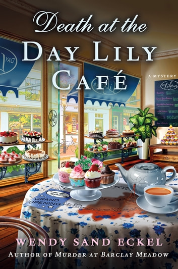 Death at the Day Lily Cafe - A Mystery ebook by Wendy Sand Eckel