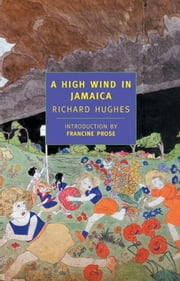 A High Wind in Jamaica ebook by Richard Hughes,Francine Prose