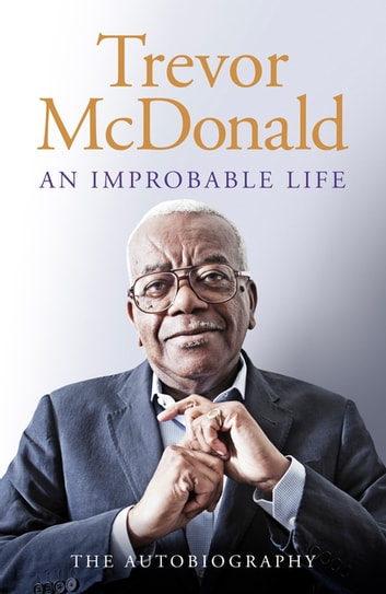 An Improbable Life - The Autobiography ebook by Trevor McDonald