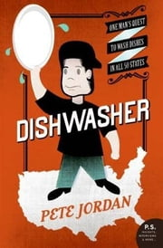 Dishwasher - One Man's Quest to Wash Dishes in All Fifty States ebook by Pete Jordan