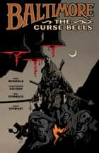 Baltimore Volume 2: The Curse Bells ebook by Mike Mignola, Christopher Golden, Various,...