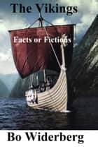The Vikings, Facts and Fictions ebook by Bo Widerberg