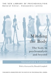 Minding the Body - The body in psychoanalysis and beyond ebook by Alessandra Lemma