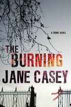 The Burning - A Maeve Kerrigan Crime Novel ebook by Jane Casey