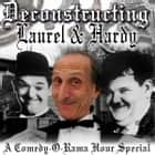 Deconstructing Laurel & Hardy - A Comedy-O-Rama Hour Special audiobook by Joe Bevilacqua, Joe Bevilacqua