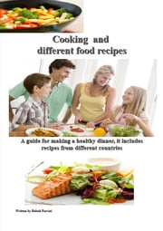 cooking and different food recipes - A guide for making a healthy dinner, it includes recipes from different countries ebook by Babak Parvizi