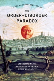The Order-Disorder Paradox - Understanding the Hidden Side of Change in Self and Society ebook by Nathan Schwartz-Salant