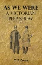 As We Were - A Victorian Peep Show ebook by E. F. Benson