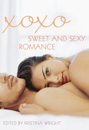 xoxo - Sweet and Sexy Romance ebook by Kristina Wright