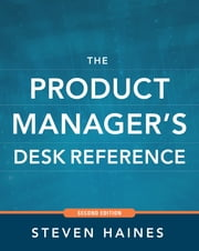 The Product Manager's Desk Reference 2E ebook by Steven Haines