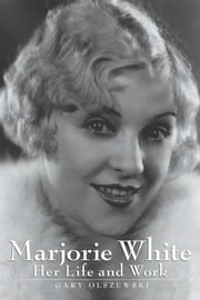 Marjorie White: Her Life and Work ebook by Gary Olszewski