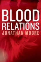 Blood Relations ebook by Jonathan Moore