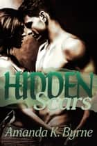 Hidden Scars - Hidden Scars, #1 ebook by Amanda K. Byrne