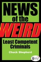 News of the Weird: Least Competent Criminals ebook by Chuck Shepherd