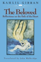 The Beloved - Reflections on the Path of the Heart ebook by Kahlil Gibran