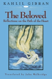 The Beloved - Reflections on the Path of the Heart ebook by Kahlil Gibran,John Walbridge