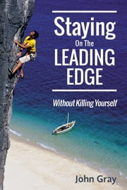 Staying On The Leading Edge ebook by John Gray