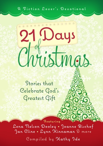 21 Days of Christmas - Stories that Celebrate God's Greatest Gift ebook by Kathy Ide